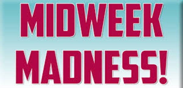 Midweek Madness is HERE